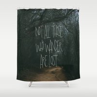 not all those who wander are lost Shower Curtains featuring Not All Those Who Wander Are Lost by Aldy