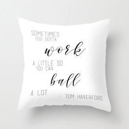 Sometimes You Gotta Work A Little So You Can Ball A Lot Throw Pillow