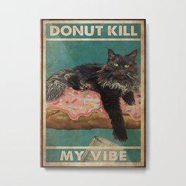 Cat Addiction Cat Donut Kill My Vibe Metal Print