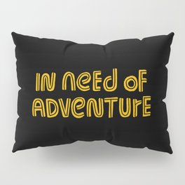 In Need of Adventure Pillow Sham