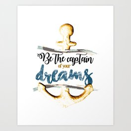 Be the captain of your dreams Art Print