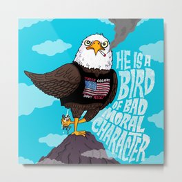 He is a Bird of Mad Moral Character Metal Print