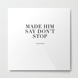 MADE HIM SAY DON'T STOP Metal Print
