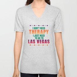 Las Vegas Fan Art I Don't Need Therapy Just Las Vegas Gift design Unisex V-Neck