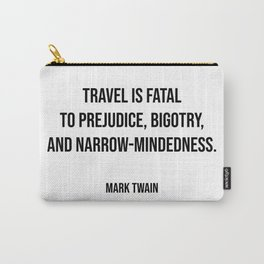 Travel quotes - Travel is fatal to prejudice, bigotry, and narrow-mindedness - Mark Twain Carry-All Pouch