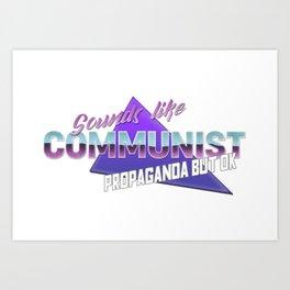 Sounds like communist propaganda but ok Art Print