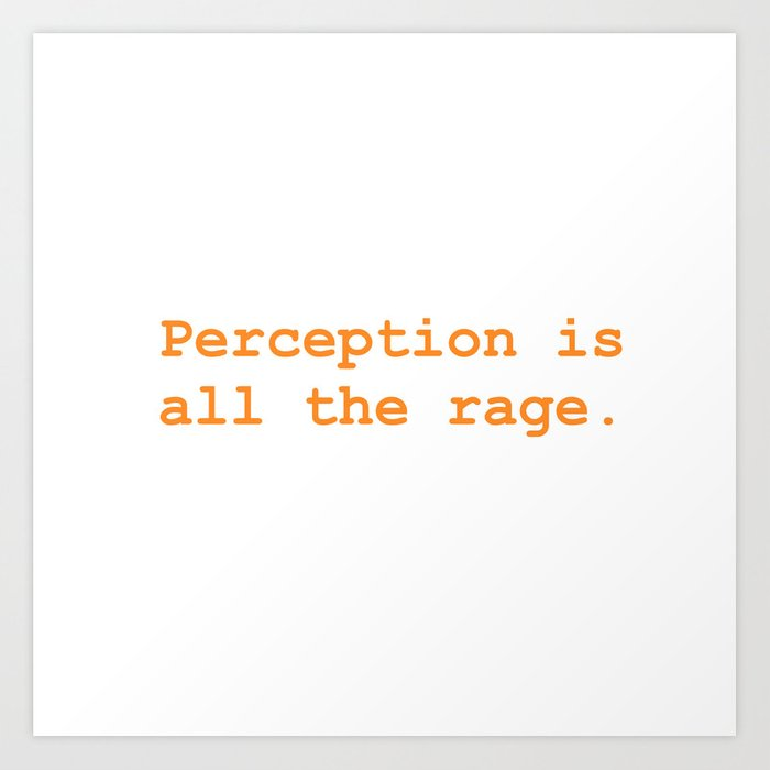 Perception is all the rage Art Print