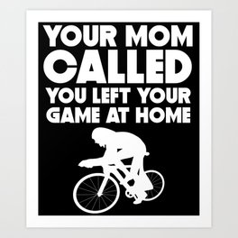 Your Mom Called You Left Your Game At Home Cycling Art Print