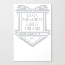 Derek Zoolander Center For Kids Who Can't Read Good Canvas Print