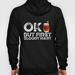 OK But First Bloody Mary Hoody