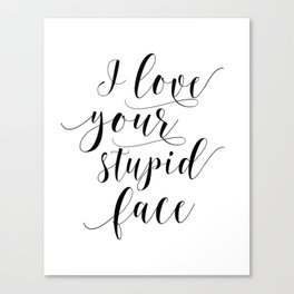 I Love Your Stupid Face SVG, Romantic svg, Love svg, Family svg, Home svg, Cricut, Silhouette Canvas Print