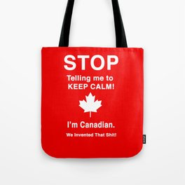 I'm Canadian. We invented that shit! Tote Bag