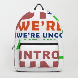 Introverts Unite we're here, we're uncomfortable and we want to go Home Backpack