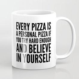 EVERY PIZZA IS A PERSONAL PIZZA IF YOU TRY HARD ENOUGH AND BELIEVE IN YOURSELF Kaffeebecher