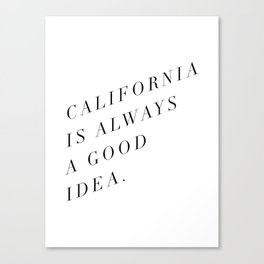 California is Always a Good Idea Canvas Print