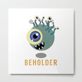 Beholder! Metal Print