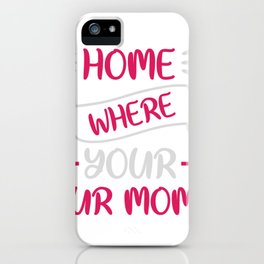 Home is where your mom is iPhone Case