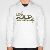 rap Hoodies featuring I Only Rap Caucasionally by matt market