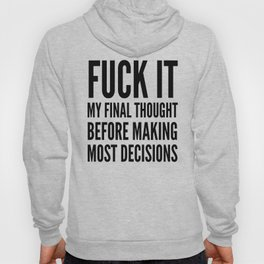 Fuck It My Final Thought Before Making Most Decisions Hoody