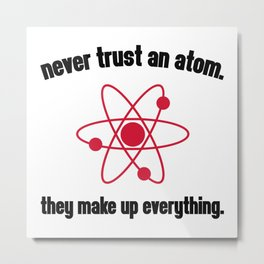 Never Trust An Atom Funny Quote Metal Print