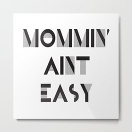 Mommin' Aint Easy - Mom, Mommy, Mother, Momma Metal Print