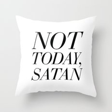 Not Today, Satan Throw Pillow