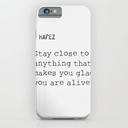 Hafez: Stay Close to anything that makes you glad you are alive. iPhone Case