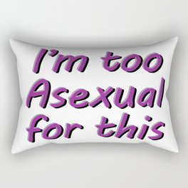 I'm Too Asexual For This - large white bg Rectangular Pillow