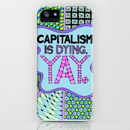 Capitalism is Dying. Yay. iPhone Case