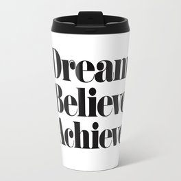 Dream Believe Achieve Travel Mug
