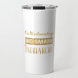 On Wednesdays We Smash the Patriarchy, Gold Travel Mug