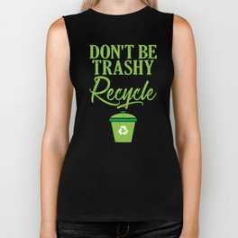 Don't Be Trashy Recycle Ecofriendly Environmentalist Biker Tank