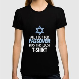 All I Got For Passover Was This Lousy T-Shirt Pun T-shirt