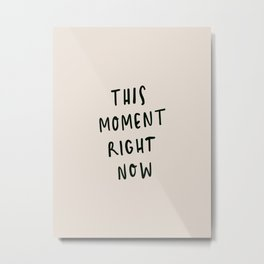 this moment right now Metal Print