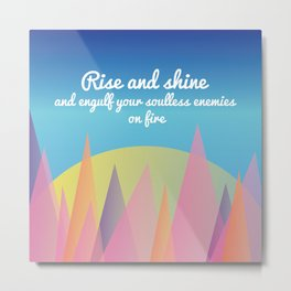 Rise and Shine and Engulf Your Soulless Enemies on Fire Metal Print