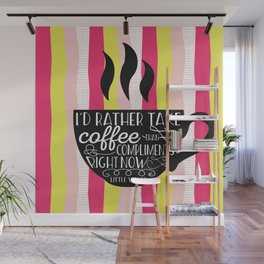 I'd rather take coffee than compliments right Wall Mural