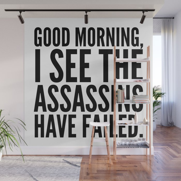 Good morning, I see the assassins have failed. Wall Mural