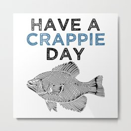 Have A Crappie Day Metal Print