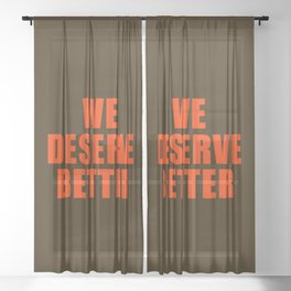 We Deserve Better Sheer Curtain