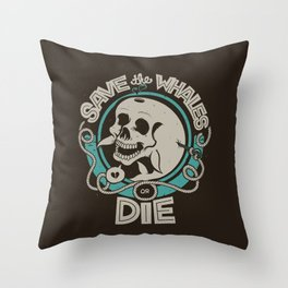 Save the Whales or Die Throw Pillow