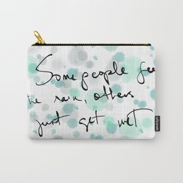 Some people feel the rain, others just get wet -- Bob Dylan. Carry-All Pouch