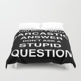 if you don't want a sarcastic answer don't ask a stupid question Duvet Cover