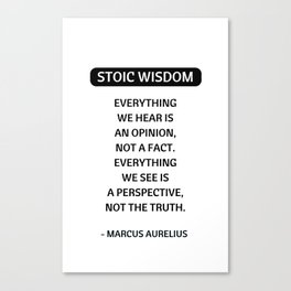 Stoic Philosophy Quotes - Everything we hear is an opinion - Marcus Aurelius Canvas Print