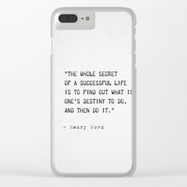 The whole secret of a successful life is to find out what is one's destiny to do, and then do it. Clear iPhone Case