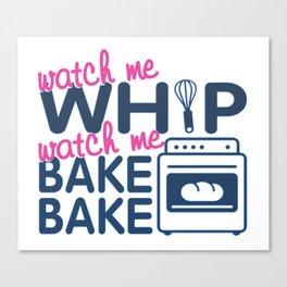 WATCH ME BAKE BAKE Canvas Print