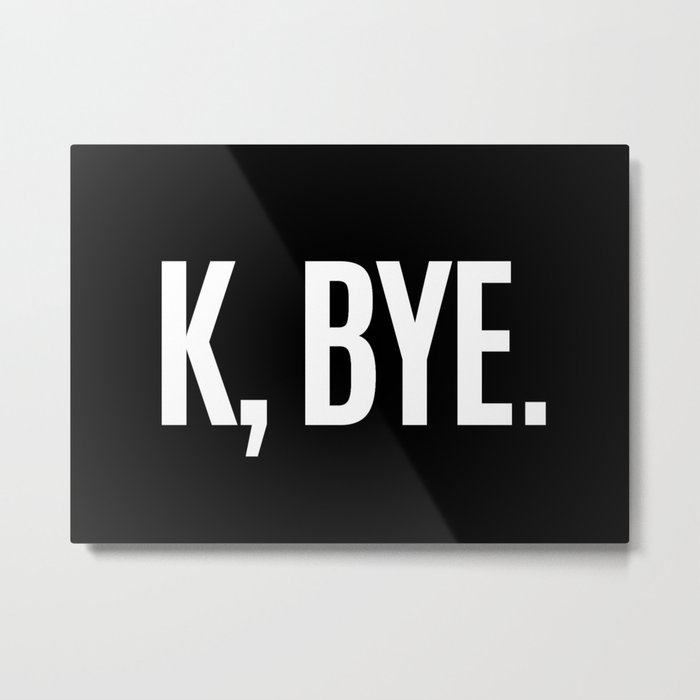 K, BYE OK BYE K BYE KBYE (Black & White) Metal Print