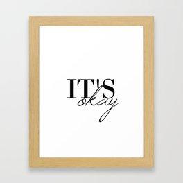 ITS OKAY Framed Art Print
