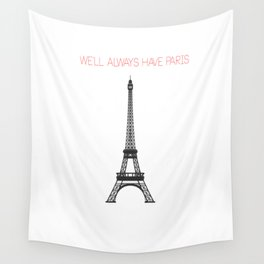 We'll always have Paris Wall Tapestry