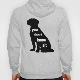 You Don't Know Sit Hoody