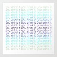 You drink it Art Print